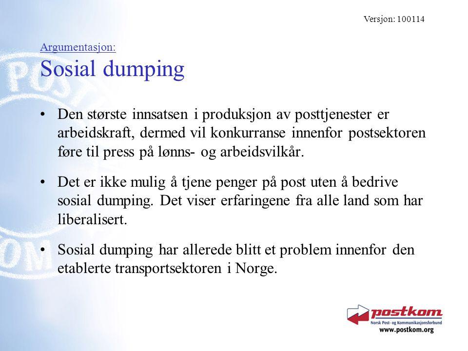 Argumentasjon: Sosial dumping Den største innsatsen i produksjon av posttjenester er arbeidskraft, dermed vil konkurranse innenfor postsektoren føre t