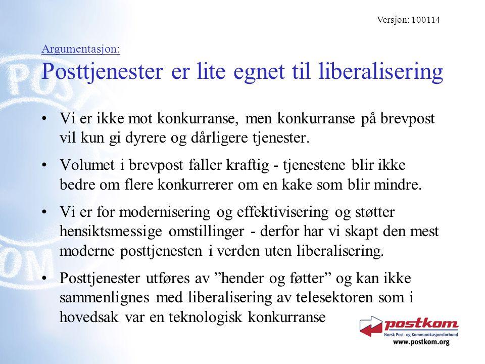 Argumentasjon: Posttjenester er lite egnet til liberalisering Vi er ikke mot konkurranse, men konkurranse på brevpost vil kun gi dyrere og dårligere t