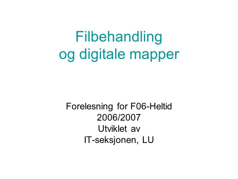 Filbehandling og digitale mapper Forelesning for F06-Heltid 2006/2007 Utviklet av IT-seksjonen, LU