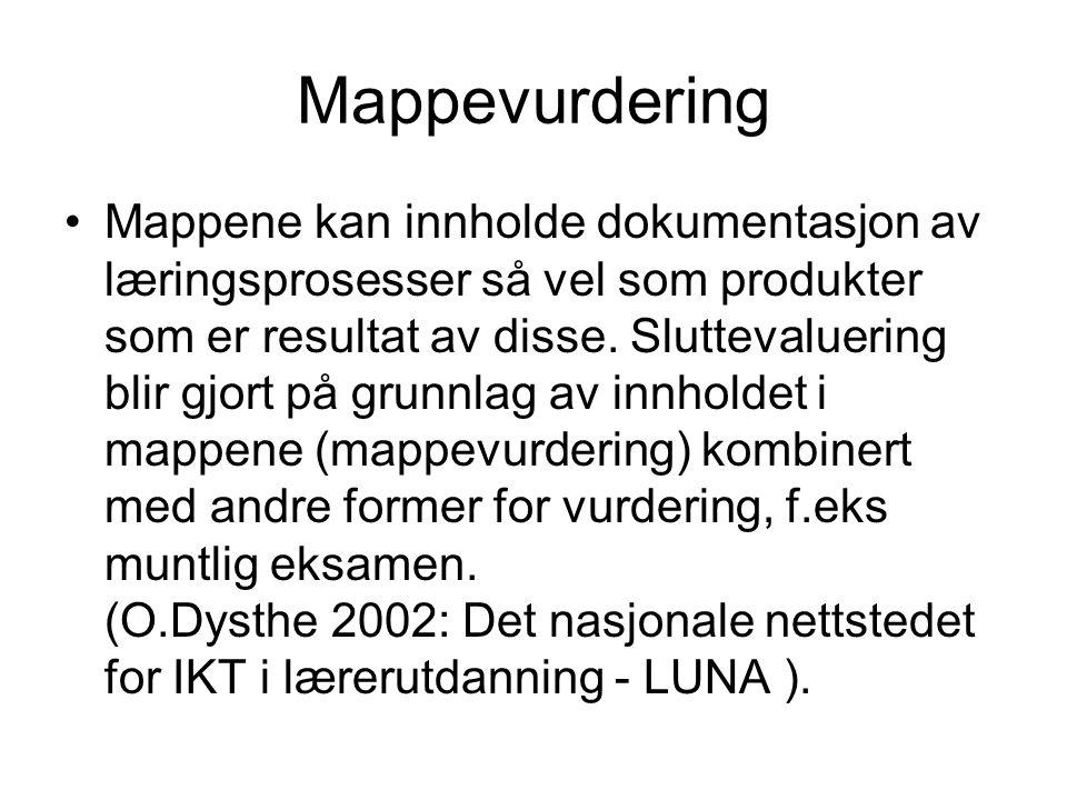 Mappevurdering Mappene kan innholde dokumentasjon av læringsprosesser så vel som produkter som er resultat av disse.