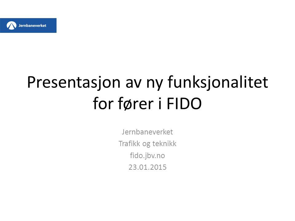 Presentasjon av ny funksjonalitet for fører i FIDO Jernbaneverket Trafikk og teknikk fido.jbv.no 23.01.2015