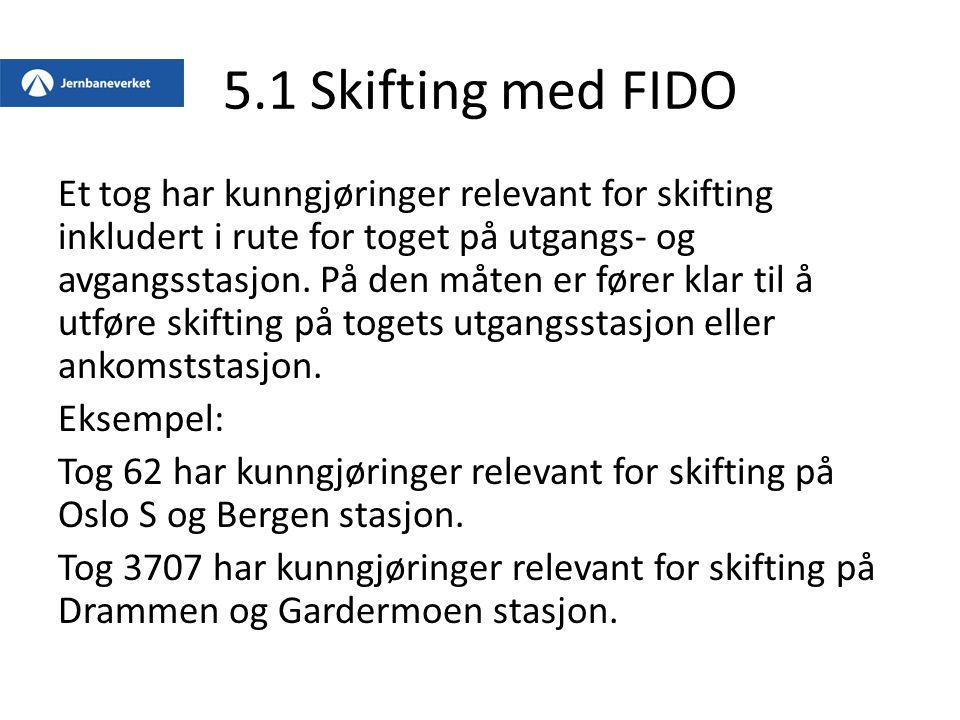 5.1 Skifting med FIDO Et tog har kunngjøringer relevant for skifting inkludert i rute for toget på utgangs- og avgangsstasjon. På den måten er fører k