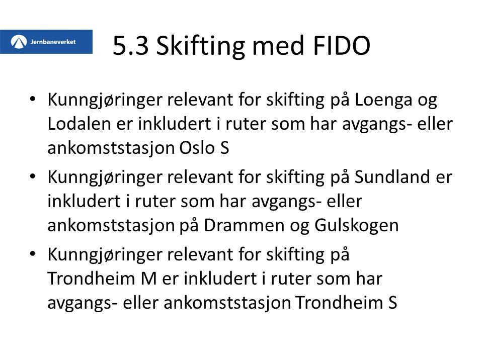 5.3 Skifting med FIDO Kunngjøringer relevant for skifting på Loenga og Lodalen er inkludert i ruter som har avgangs- eller ankomststasjon Oslo S Kunng