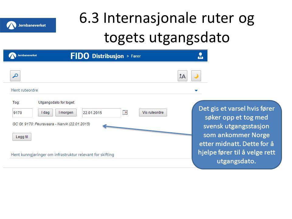 6.3 Internasjonale ruter og togets utgangsdato Det gis et varsel hvis fører søker opp et tog med svensk utgangsstasjon som ankommer Norge etter midnat