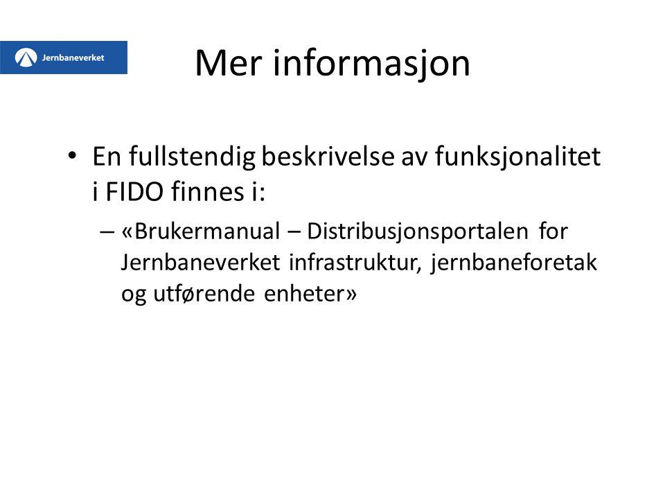 Mer informasjon En fullstendig beskrivelse av funksjonalitet i FIDO finnes i: – «Brukermanual – Distribusjonsportalen for Jernbaneverket infrastruktur