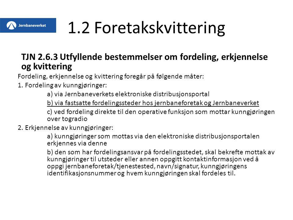1.2 Foretakskvittering TJN 2.6.3 Utfyllende bestemmelser om fordeling, erkjennelse og kvittering Fordeling, erkjennelse og kvittering foregår på følge
