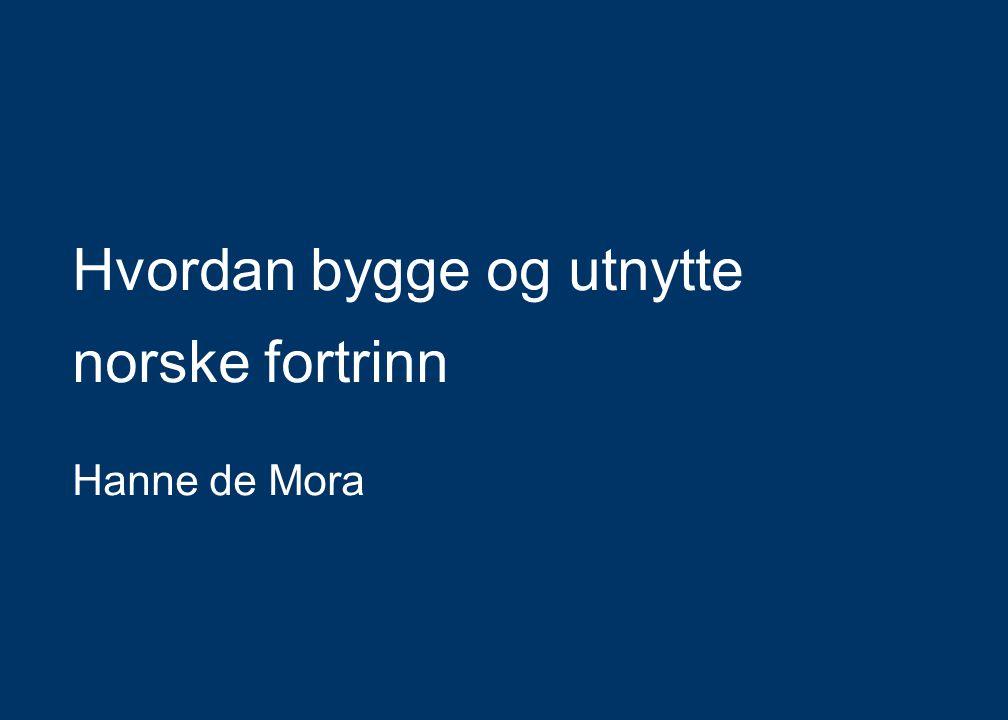 Hvordan bygge og utnytte norske fortrinn Hanne de Mora