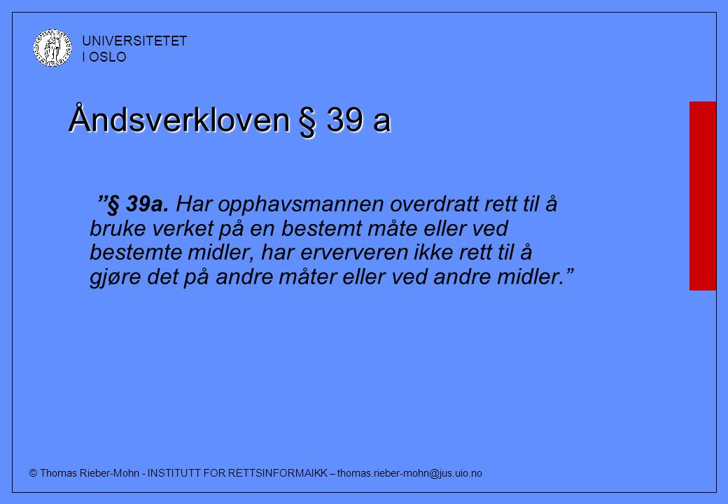 © Thomas Rieber-Mohn - INSTITUTT FOR RETTSINFORMAIKK – thomas.rieber-mohn@jus.uio.no UNIVERSITETET I OSLO Åndsverkloven § 39 a § 39a.