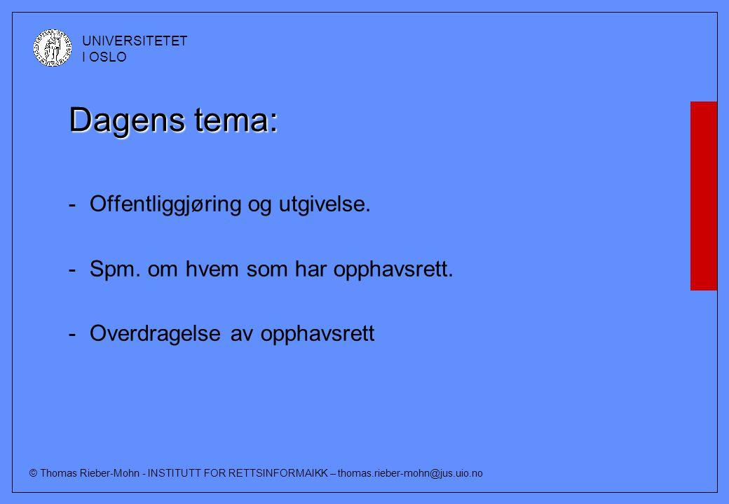 © Thomas Rieber-Mohn - INSTITUTT FOR RETTSINFORMAIKK – thomas.rieber-mohn@jus.uio.no UNIVERSITETET I OSLO Dagens tema: -Offentliggjøring og utgivelse.