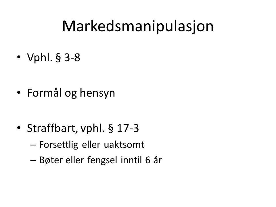 Markedsmanipulasjon Vphl. § 3-8 Formål og hensyn Straffbart, vphl.