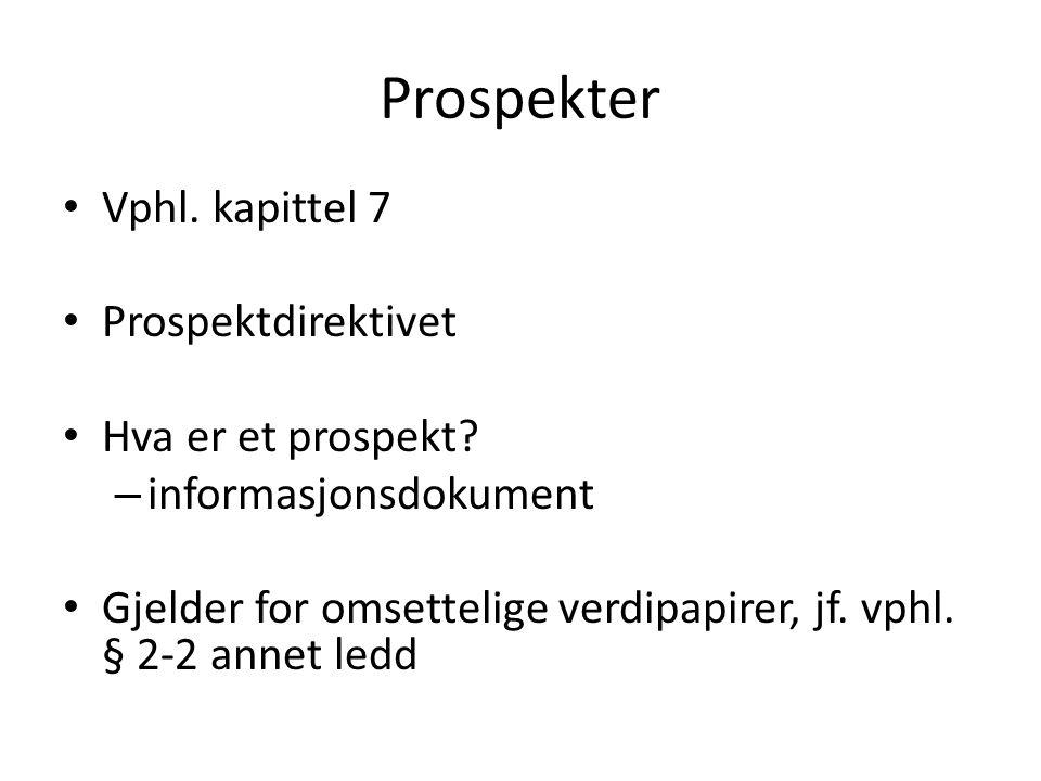 Prospekter Vphl. kapittel 7 Prospektdirektivet Hva er et prospekt.