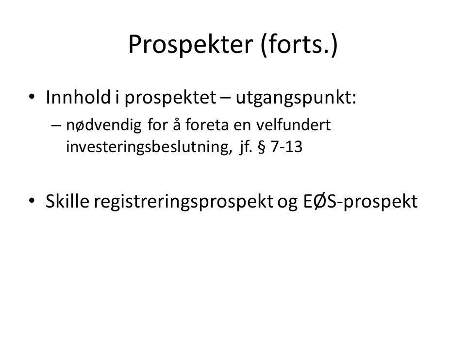 Prospekter (forts.) EØS-prospekt (§ 7-7): – Opptak til notering på regulert marked – Tilbud framsatt i EØS-land som gjelder beløp på mer enn 5 mill.