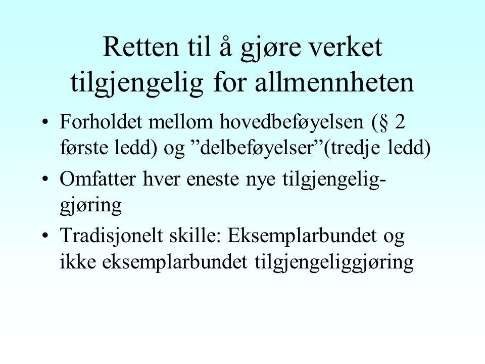 Eksemplarbegrepet - særlige problemer Tradisjonelle krav: Bestandighet/varighet - grense nedad mot flyktige representasjoner Ny teknologi - midlertidige kopier –Norsk oppfatning ctra EU-direktiver –Jf nytt opphavsrettsdirektiv art.