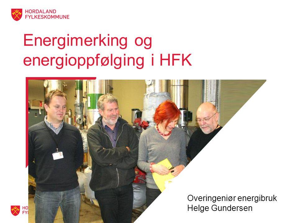 Energimerking og energioppfølging i HFK Overingeniør energibruk Helge Gundersen