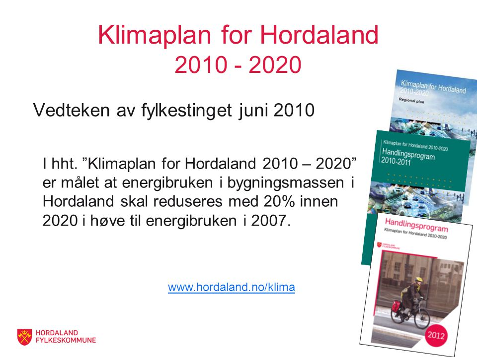2 Klimaplan for Hordaland 2010 - 2020 Vedteken av fylkestinget juni 2010 I hht.