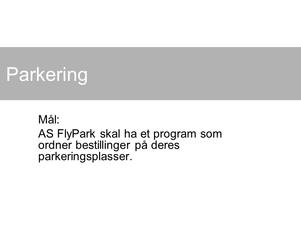 Parkering Mål: AS FlyPark skal ha et program som ordner bestillinger på deres parkeringsplasser.