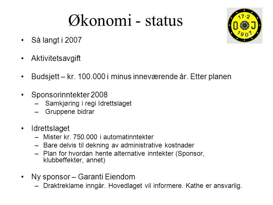 Økonomi - status Så langt i 2007 Aktivitetsavgift Budsjett – kr. 100.000 i minus inneværende år. Etter planen Sponsorinntekter 2008 – Samkjøring i reg