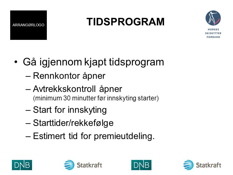 TIDSPROGRAM Gå igjennom kjapt tidsprogram –Rennkontor åpner –Avtrekkskontroll åpner (minimum 30 minutter før innskyting starter) –Start for innskyting