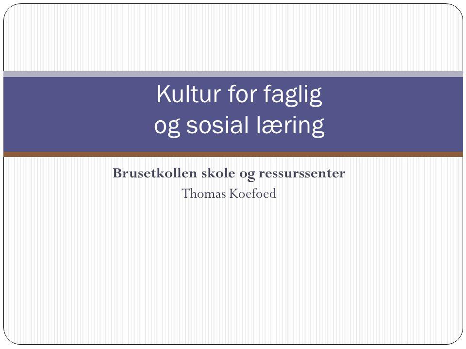 Brusetkollen skole og ressurssenter Thomas Koefoed Kultur for faglig og sosial læring