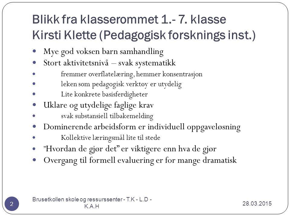 Blikk fra klasserommet 1.- 7. klasse Kirsti Klette (Pedagogisk forsknings inst.) 28.03.2015 Brusetkollen skole og ressurssenter - T.K - L.D - K.A.H 2