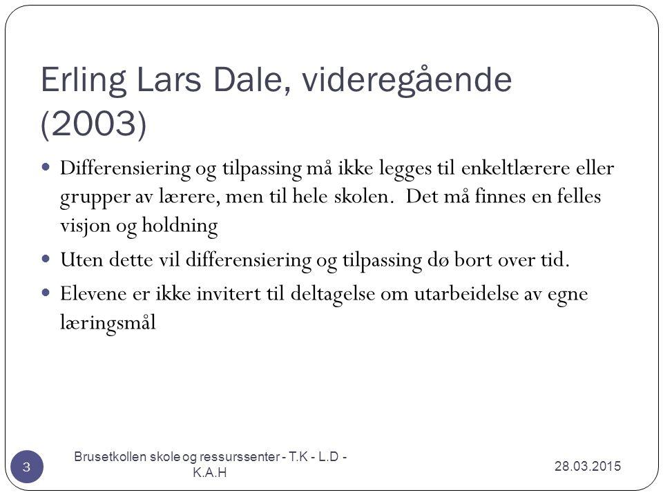 Erling Lars Dale, videregående (2003) 28.03.2015 Brusetkollen skole og ressurssenter - T.K - L.D - K.A.H 3 Differensiering og tilpassing må ikke legge