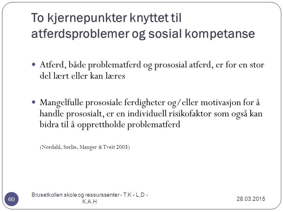 To kjernepunkter knyttet til atferdsproblemer og sosial kompetanse 28.03.2015 Brusetkollen skole og ressurssenter - T.K - L.D - K.A.H 60 Atferd, både
