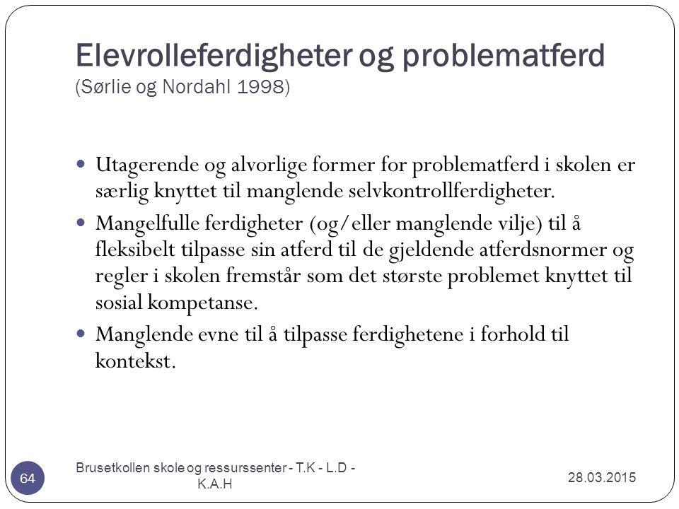 Elevrolleferdigheter og problematferd (Sørlie og Nordahl 1998) 28.03.2015 Brusetkollen skole og ressurssenter - T.K - L.D - K.A.H 64 Utagerende og alv