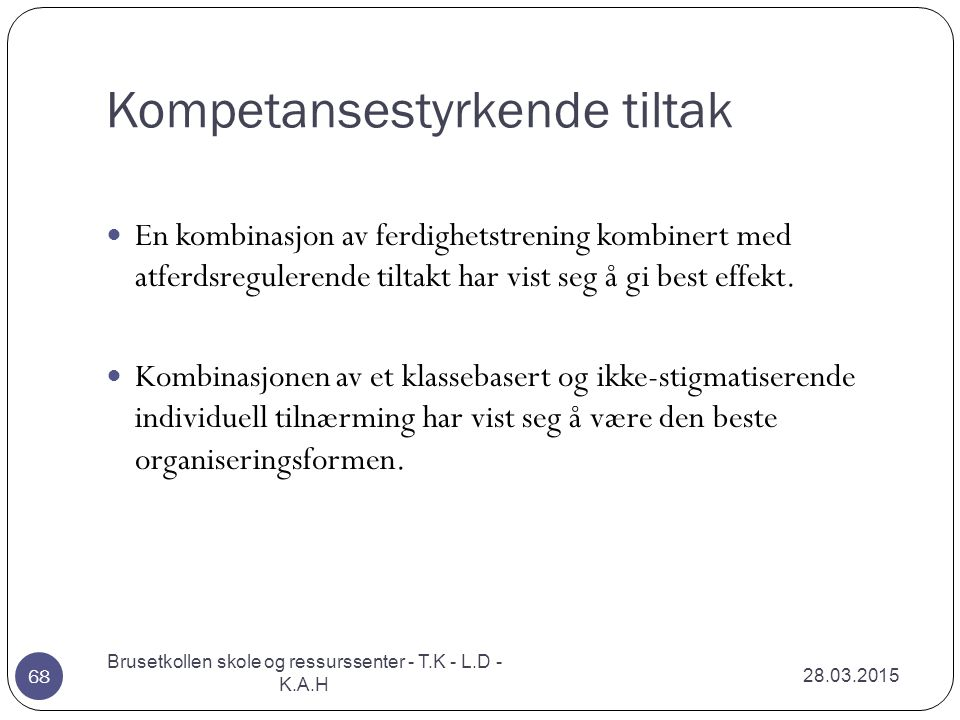 Kompetansestyrkende tiltak 28.03.2015 Brusetkollen skole og ressurssenter - T.K - L.D - K.A.H 68 En kombinasjon av ferdighetstrening kombinert med atf