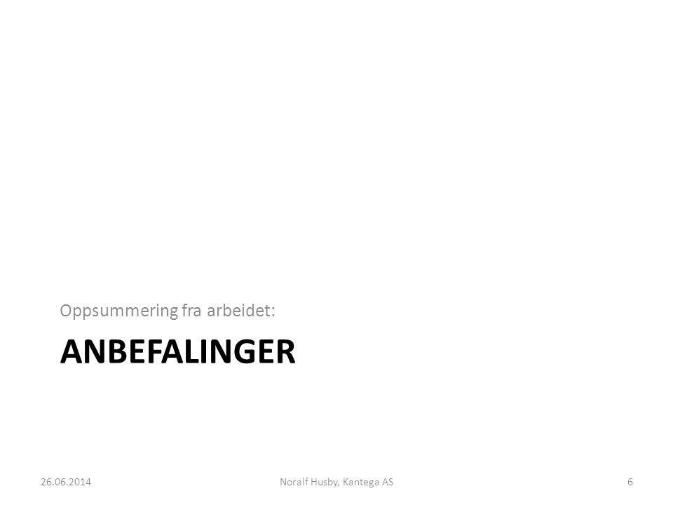 ANBEFALINGER Oppsummering fra arbeidet: 26.06.2014Noralf Husby, Kantega AS6