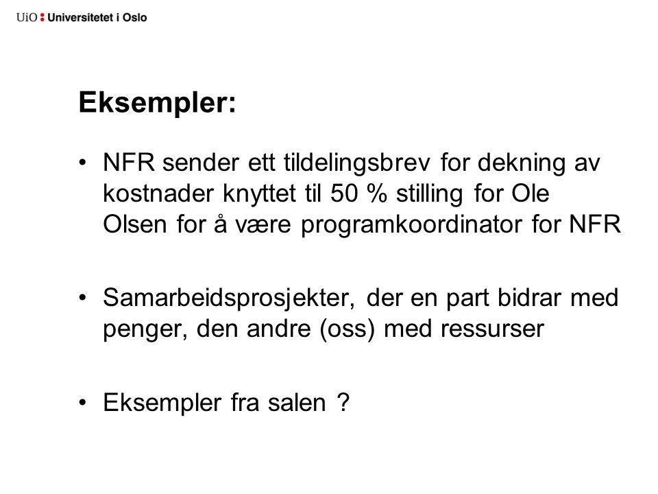 Eksempler: NFR sender ett tildelingsbrev for dekning av kostnader knyttet til 50 % stilling for Ole Olsen for å være programkoordinator for NFR Samarbeidsprosjekter, der en part bidrar med penger, den andre (oss) med ressurser Eksempler fra salen