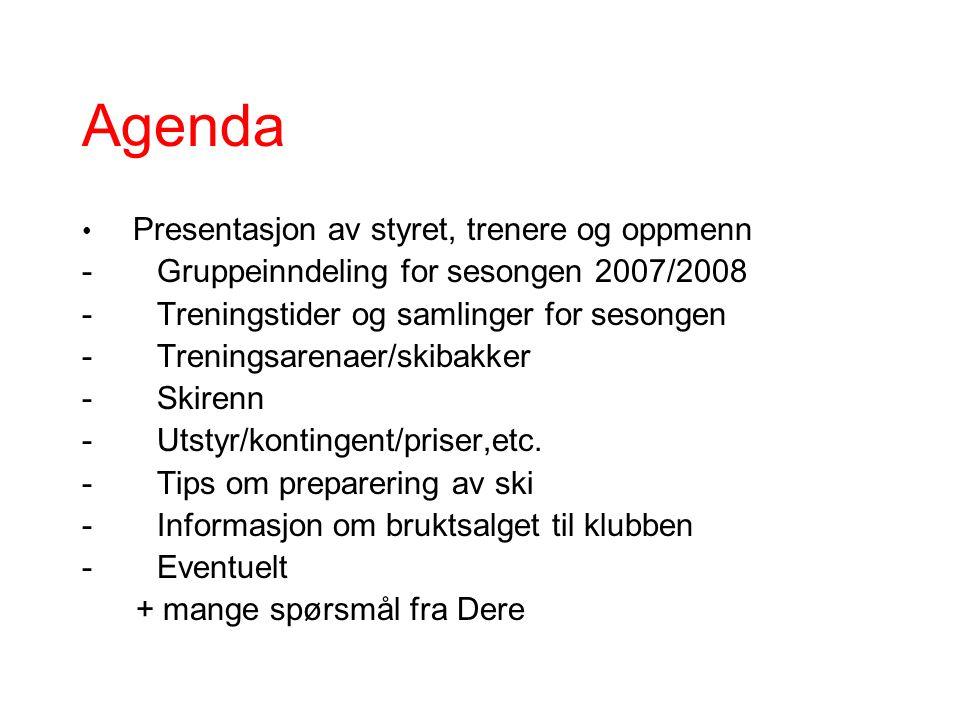 Agenda Presentasjon av styret, trenere og oppmenn - Gruppeinndeling for sesongen 2007/2008 - Treningstider og samlinger for sesongen - Treningsarenaer/skibakker - Skirenn - Utstyr/kontingent/priser,etc.