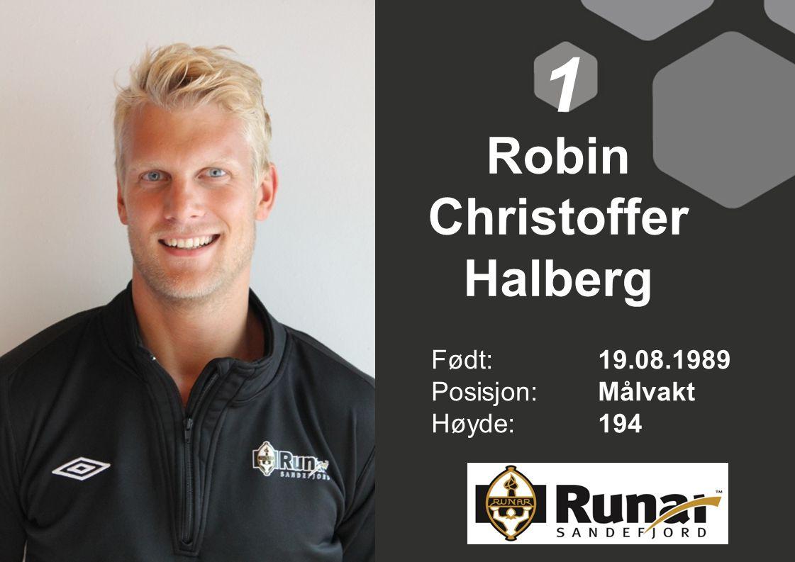 Robin Christoffer Halberg Født: 19.08.1989 Posisjon:Målvakt Høyde:194 1