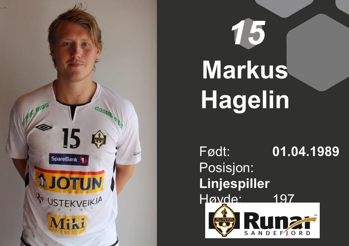 15 Markus Hagelin Født: 01.04.1989 Posisjon: Linjespiller Høyde:197