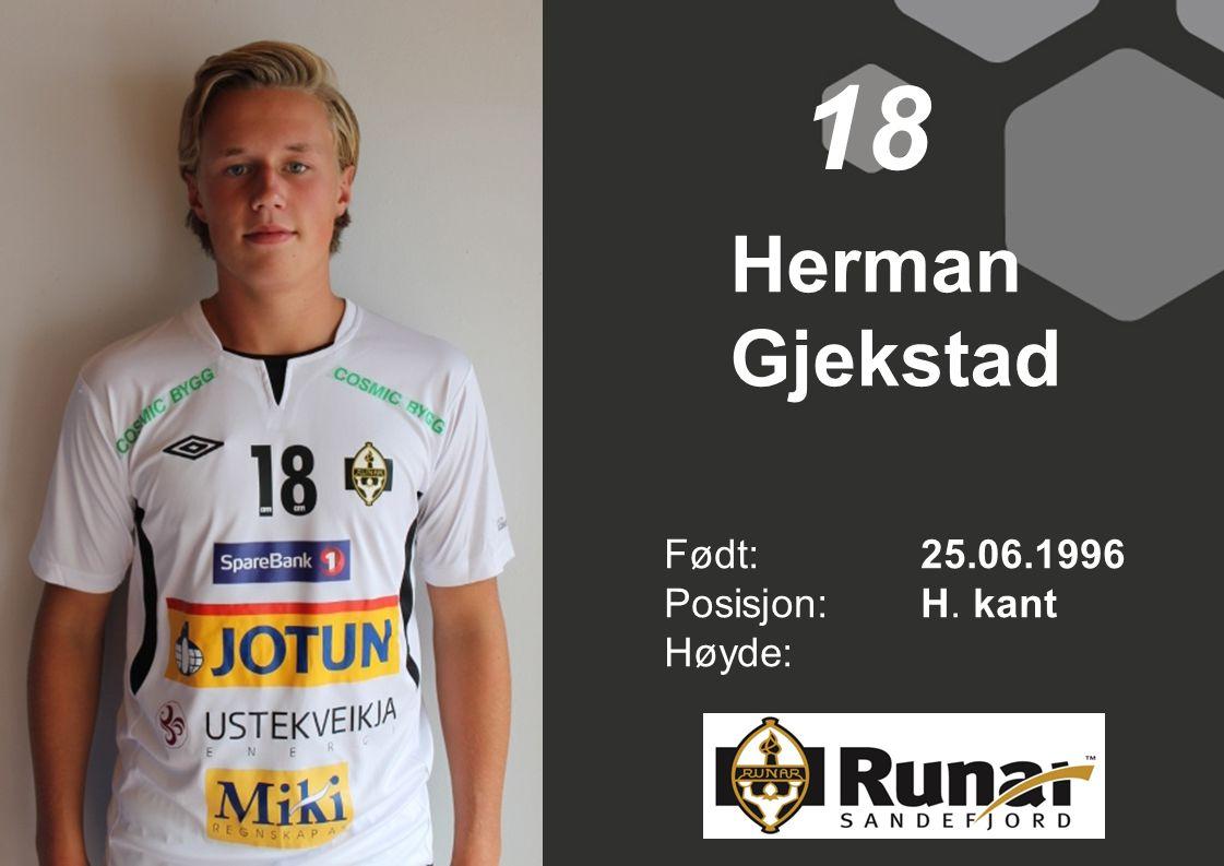 Herman Gjekstad Født: 25.06.1996 Posisjon:H. kant Høyde: 18