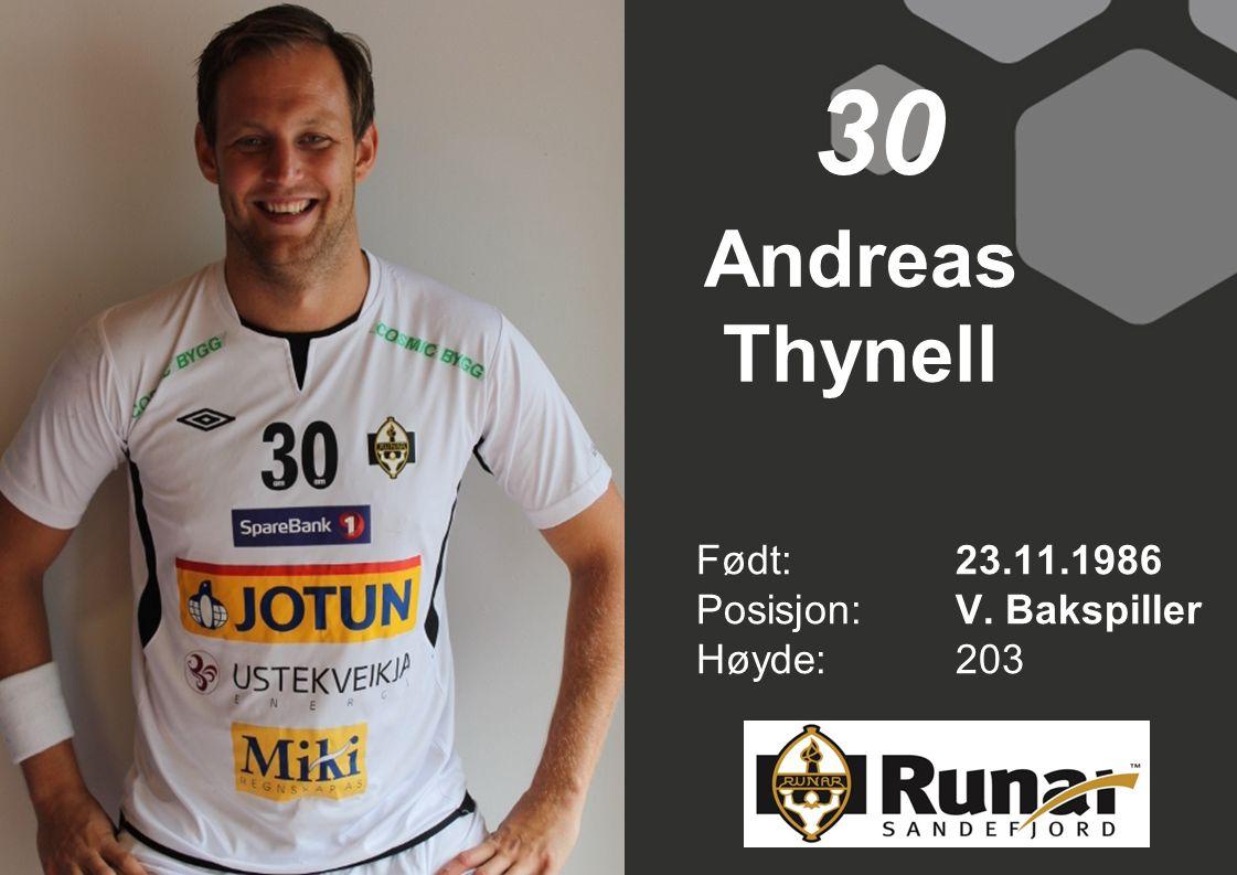 Andreas Thynell Født: 23.11.1986 Posisjon:V. Bakspiller Høyde:203 30