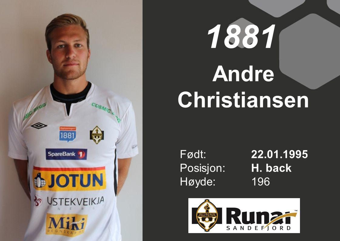 Andre Christiansen Født: 22.01.1995 Posisjon:H. back Høyde:196 1881