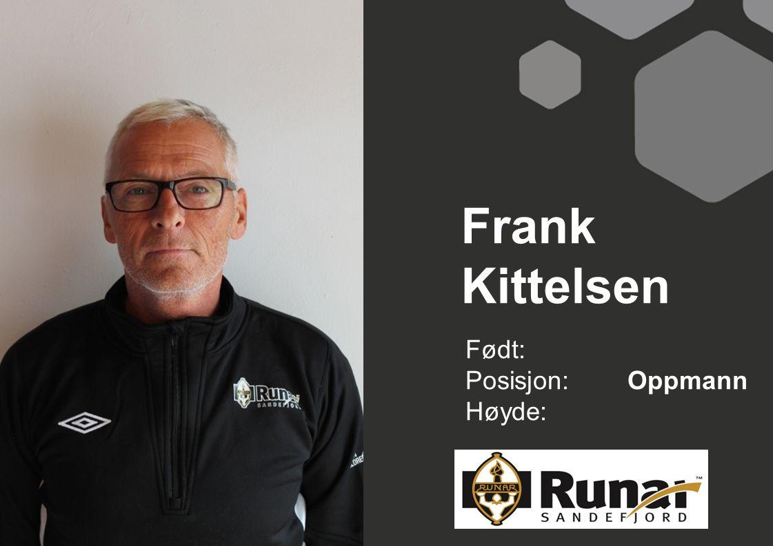 Frank Kittelsen Født: Posisjon:Oppmann Høyde: