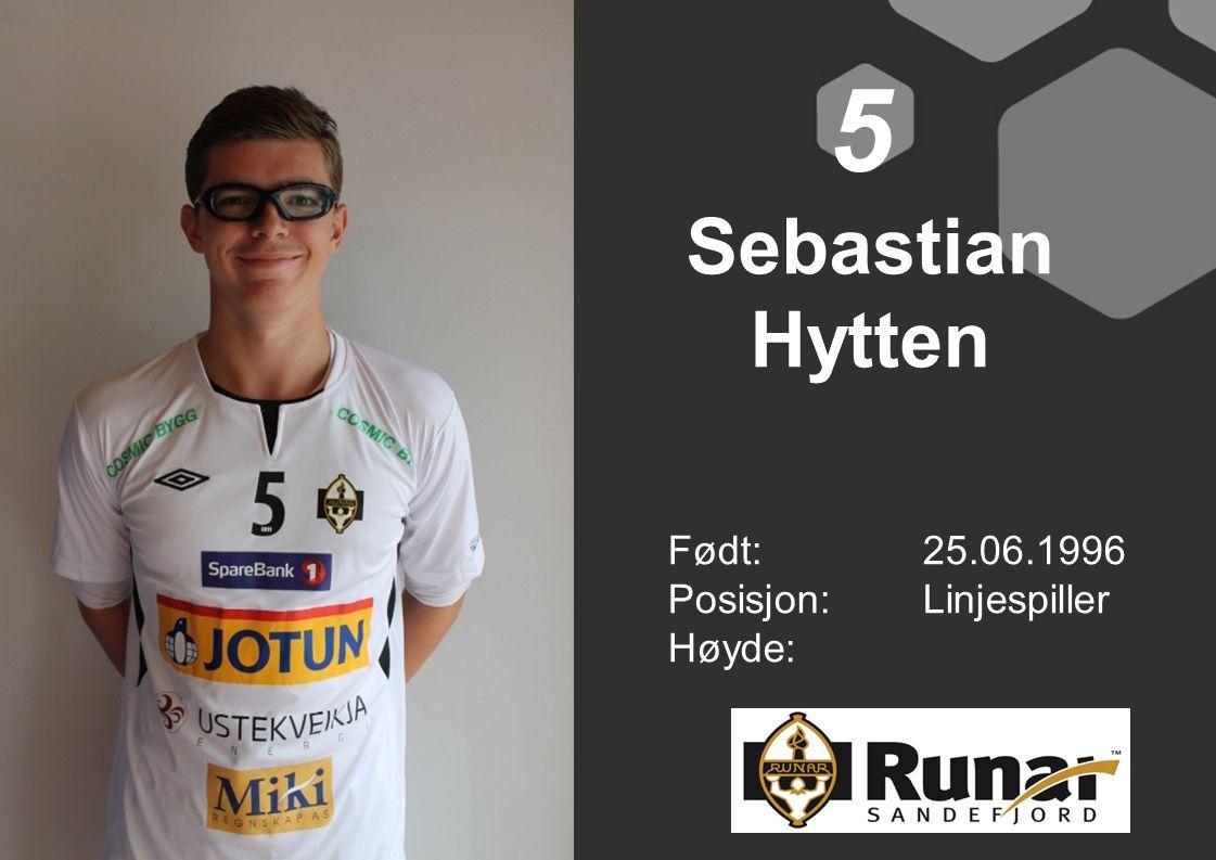 Sebastian Hytten Født: 25.06.1996 Posisjon:Linjespiller Høyde: 5