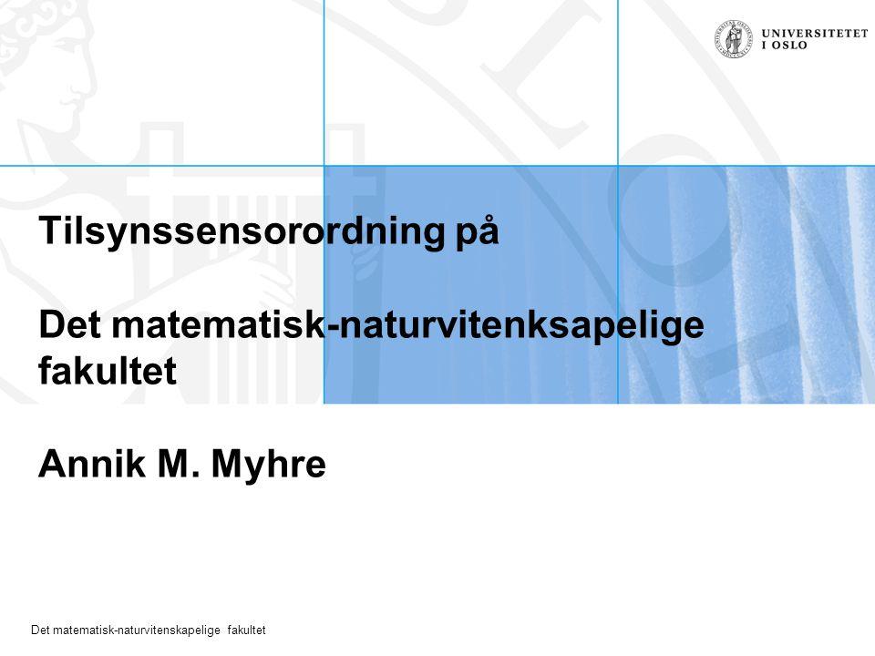 Det matematisk-naturvitenskapelige fakultet Tilsynssensorordning på Det matematisk-naturvitenksapelige fakultet Annik M.