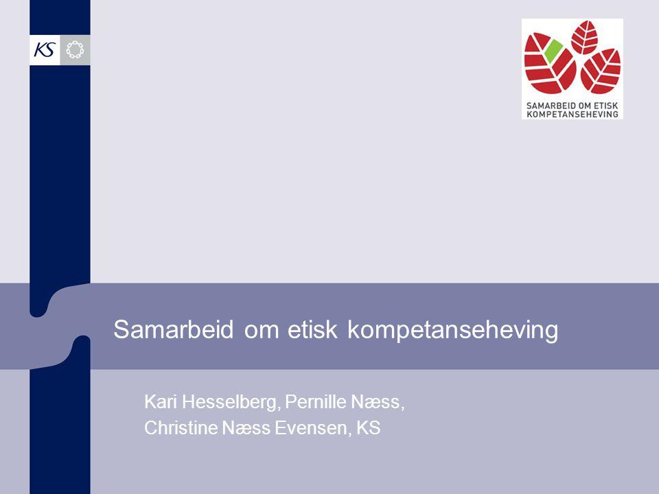Samarbeid om etisk kompetanseheving Kari Hesselberg, Pernille Næss, Christine Næss Evensen, KS