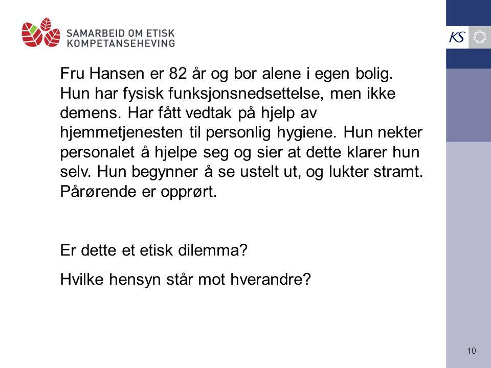 10 Fru Hansen er 82 år og bor alene i egen bolig. Hun har fysisk funksjonsnedsettelse, men ikke demens. Har fått vedtak på hjelp av hjemmetjenesten ti