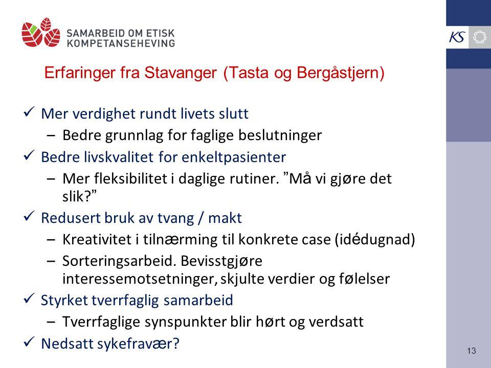 13 Erfaringer fra Stavanger (Tasta og Bergåstjern) Mer verdighet rundt livets slutt –Bedre grunnlag for faglige beslutninger Bedre livskvalitet for en