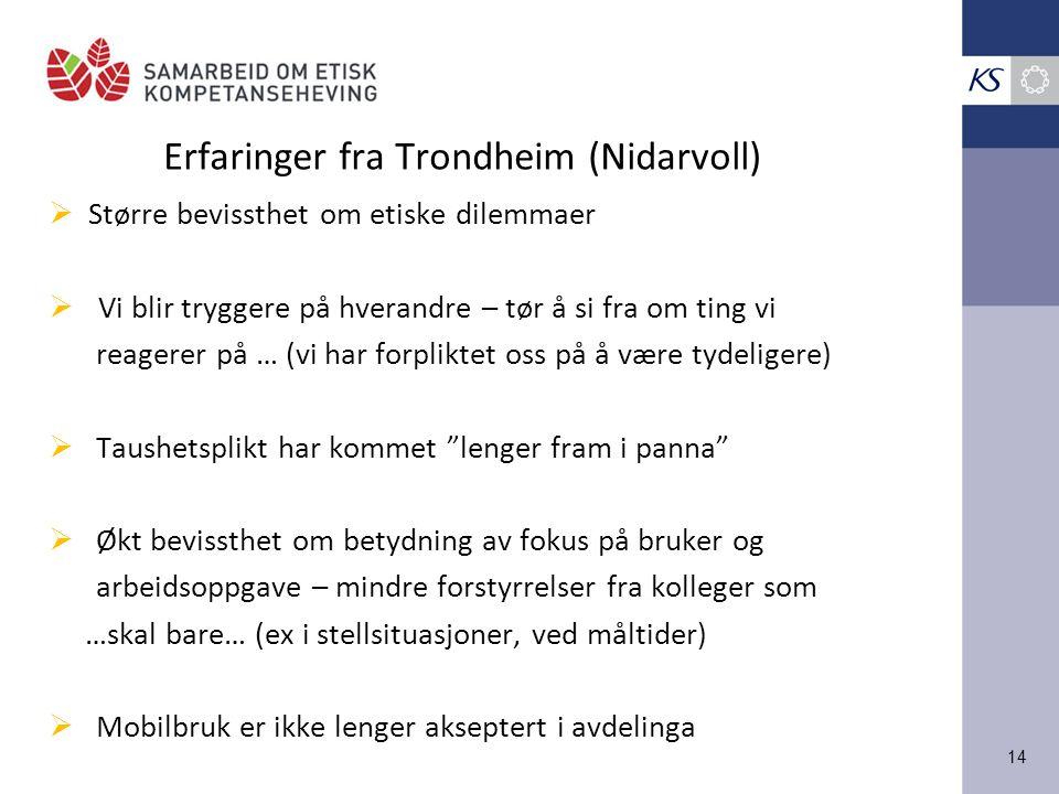 14 Erfaringer fra Trondheim (Nidarvoll)  Større bevissthet om etiske dilemmaer  Vi blir tryggere på hverandre – tør å si fra om ting vi reagerer på