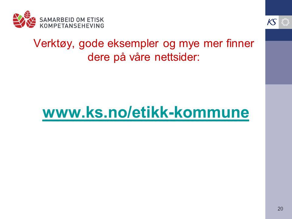 20 Verktøy, gode eksempler og mye mer finner dere på våre nettsider: www.ks.no/etikk-kommune
