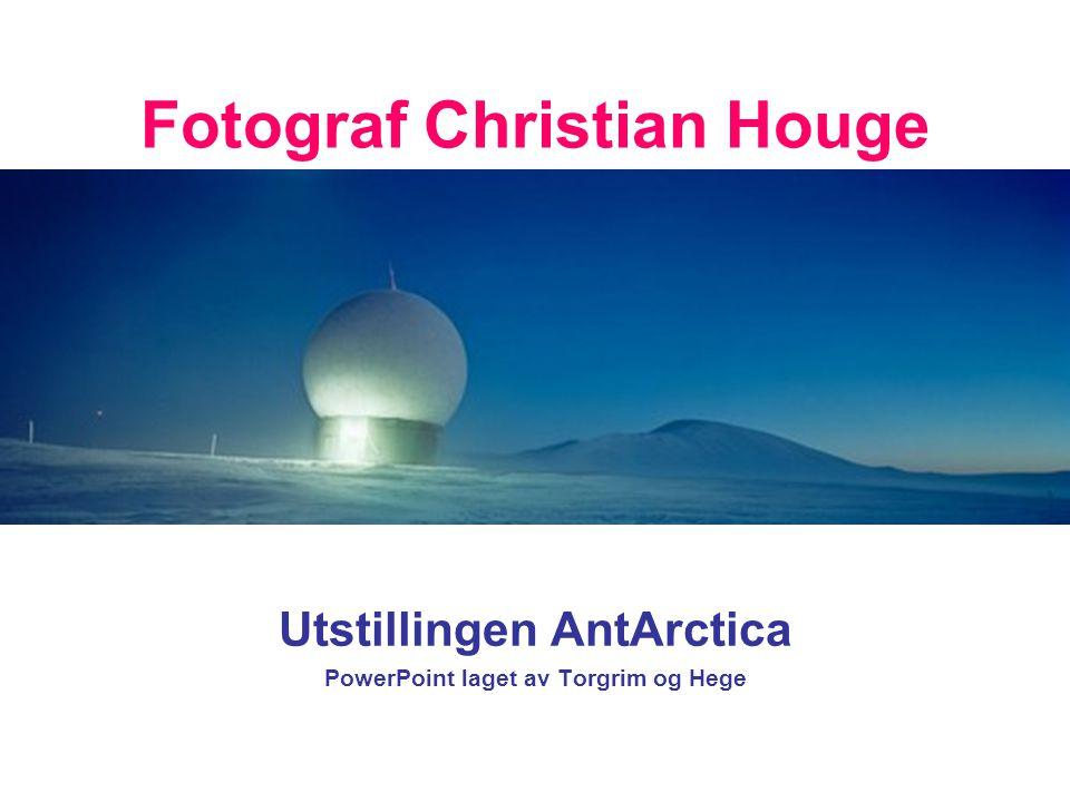 Fotograf Christian Houge Utstillingen AntArctica PowerPoint laget av Torgrim og Hege