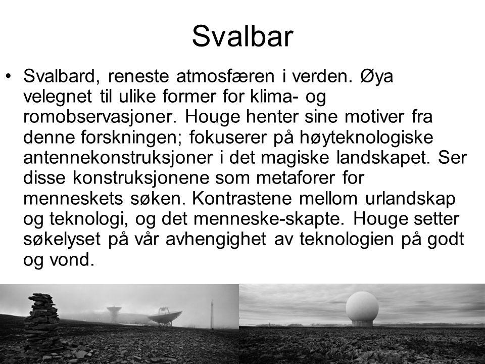 Svalbar Svalbard, reneste atmosfæren i verden. Øya velegnet til ulike former for klima- og romobservasjoner. Houge henter sine motiver fra denne forsk