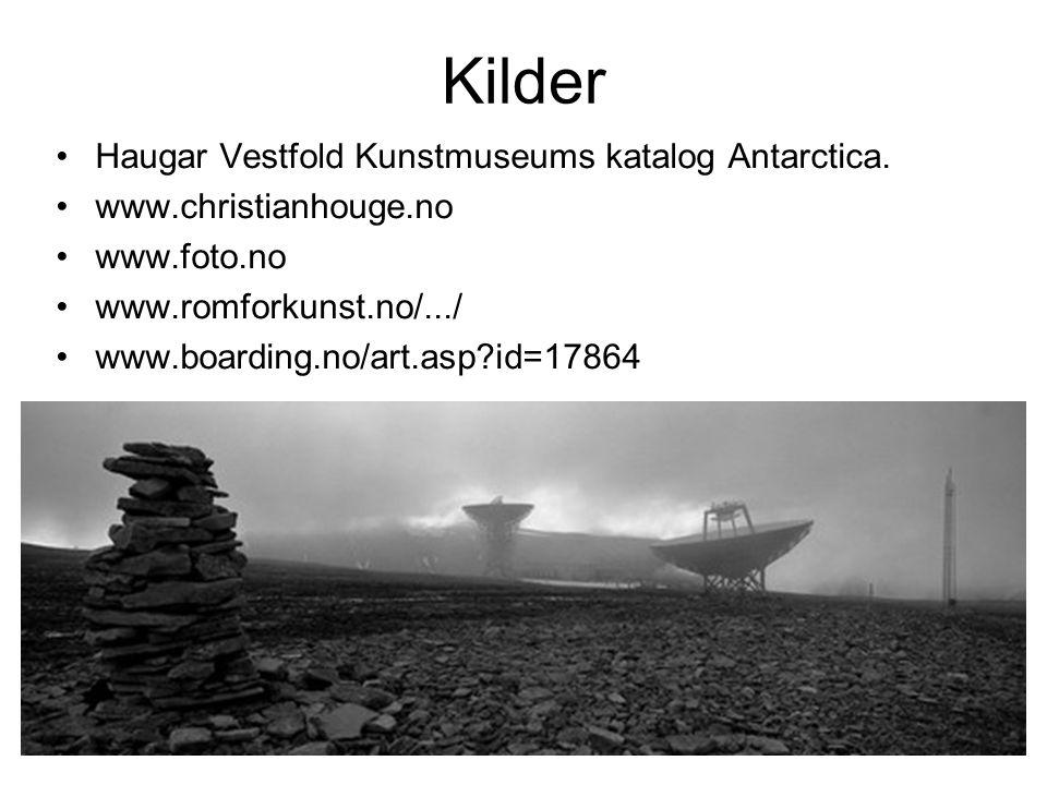 Kilder Haugar Vestfold Kunstmuseums katalog Antarctica. www.christianhouge.no www.foto.no www.romforkunst.no/.../ www.boarding.no/art.asp?id=17864
