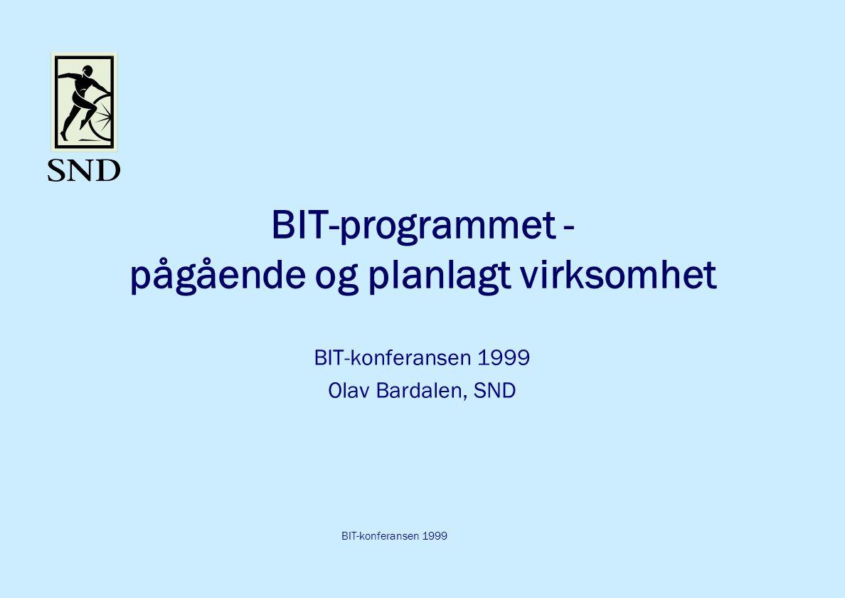 BIT-konferansen 1999 BIT-programmet - pågående og planlagt virksomhet BIT-konferansen 1999 Olav Bardalen, SND