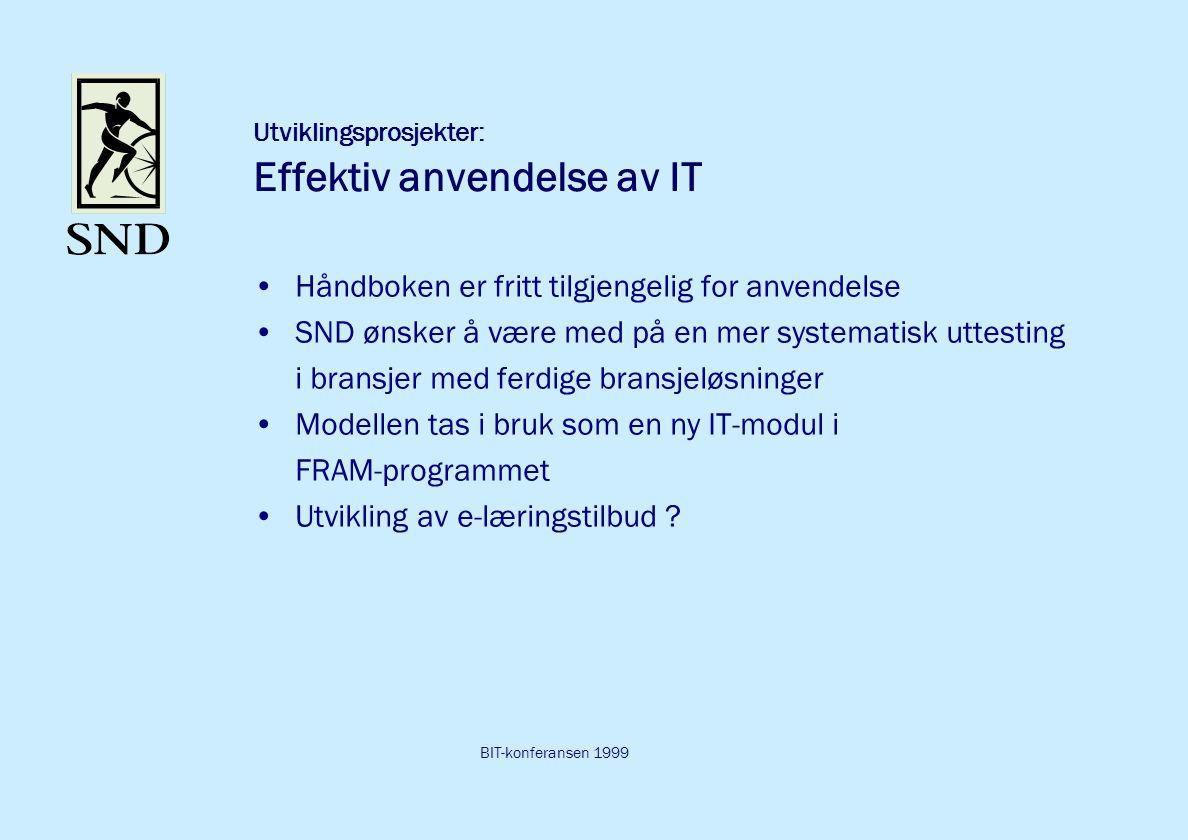 BIT-konferansen 1999 Utviklingsprosjekter: Effektiv anvendelse av IT Håndboken er fritt tilgjengelig for anvendelse SND ønsker å være med på en mer systematisk uttesting i bransjer med ferdige bransjeløsninger Modellen tas i bruk som en ny IT-modul i FRAM-programmet Utvikling av e-læringstilbud