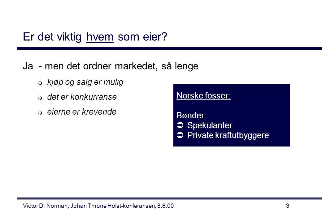 Victor D. Norman, Johan Throne Holst-konferansen, 8.6.003 Er det viktig hvem som eier.